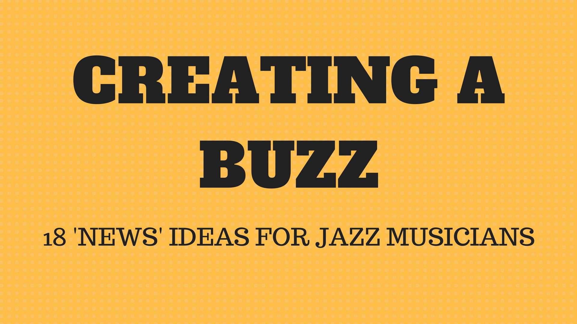 Creating a Buzz – 18 'News' Ideas For Jazz Musicians