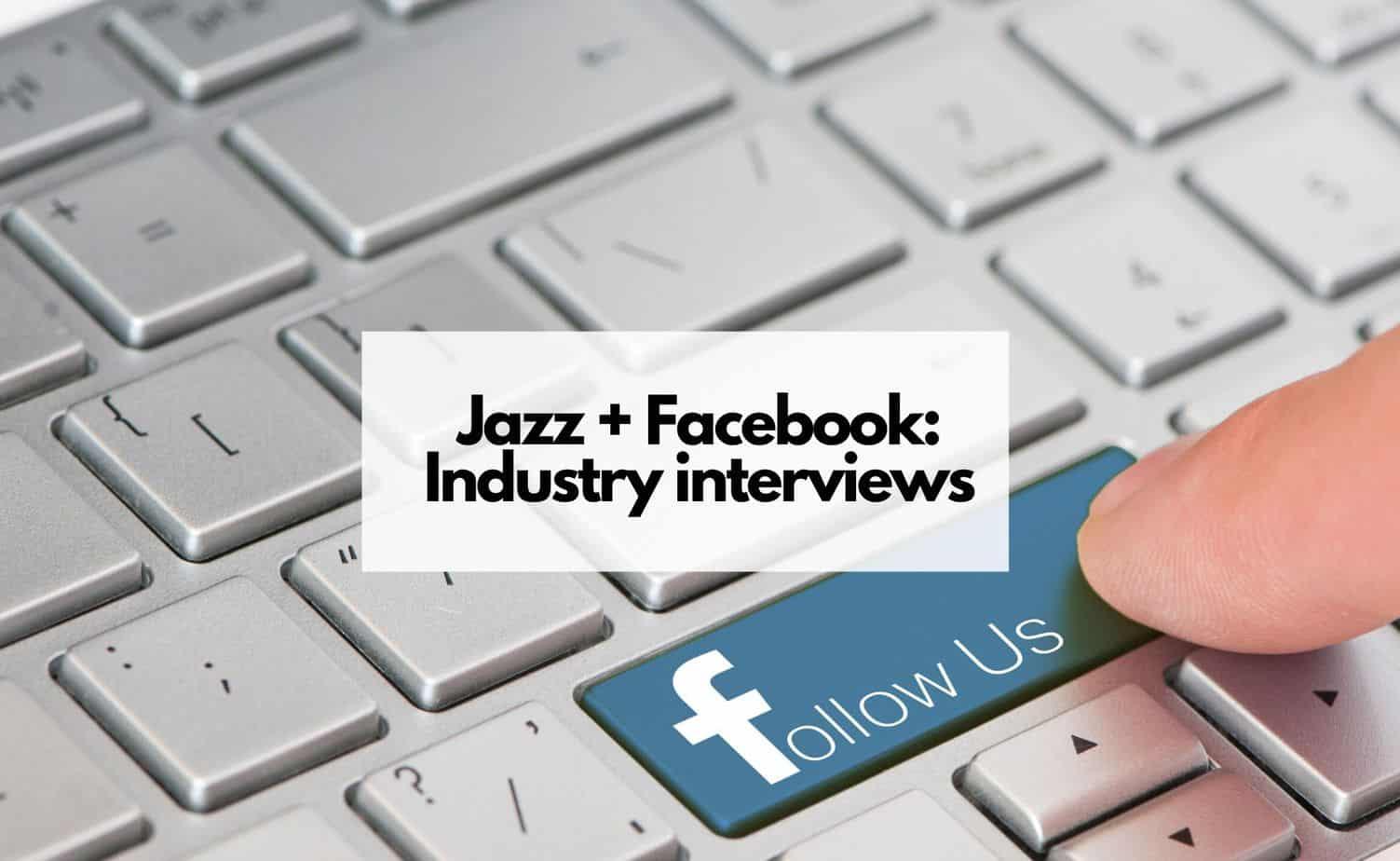 Jazz Industry Interviews: Talking Facebook