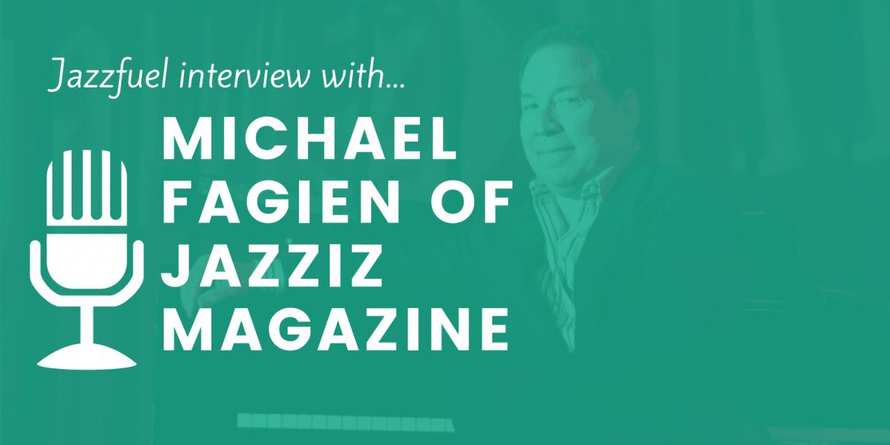 Interview with Michael Fagien of Jazziz Magazine (USA)