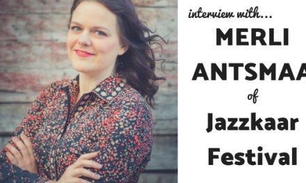 Q&A with Merli Antsmaa from the Jazzkaar Festival in Estonia
