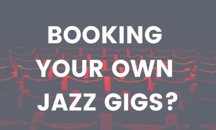 Booking Your Own Jazz Gigs? <br>Here's How To Get Better Results