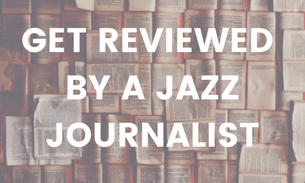 How To Get Reviewed by a Jazz Journalist