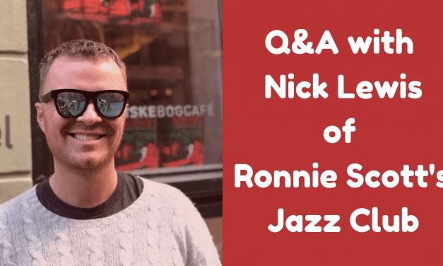 Chatting to Nick Lewis of Ronnie Scott's Jazz Club
