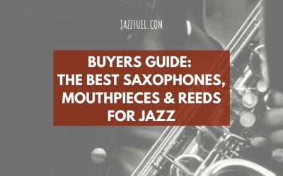 Buying Guide: Jazz Saxophones, Mouthpieces & Reeds (2020)