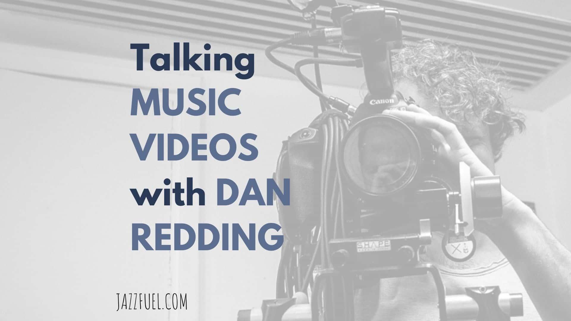 Talking music videos with Dan Redding