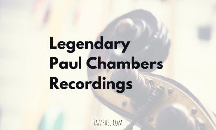 Paul Chambers on Bass | 11 Legendary Recordings