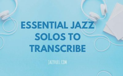 Great Jazz Solos That Every Musician Should Transcribe