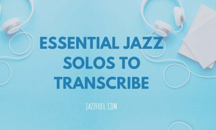 11 of the Best Jazz Solos That Every Musician Should Transcribe
