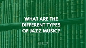 Styles and Types of jazz music