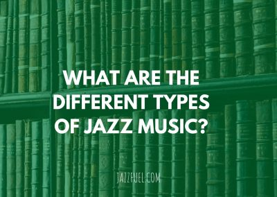The Different Types & Styles of Jazz Music