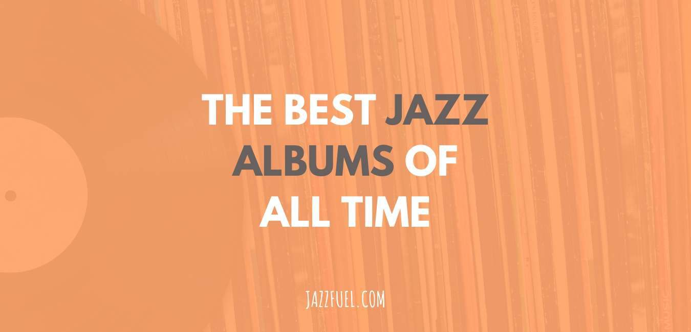 The Best Jazz Albums Of All Time Top 10