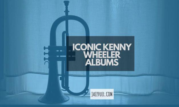 Iconic Kenny Wheeler albums