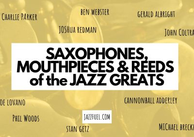 Saxophone set up of the jazz greats – instruments, reeds & mouthpieces