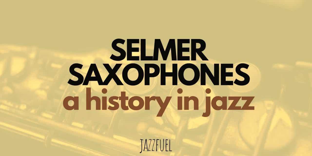 Selmer Saxophones – A History In Jazz