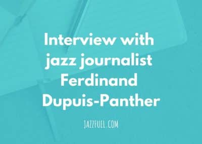 Interview with jazz journalist Ferdinand Dupuis-Panther