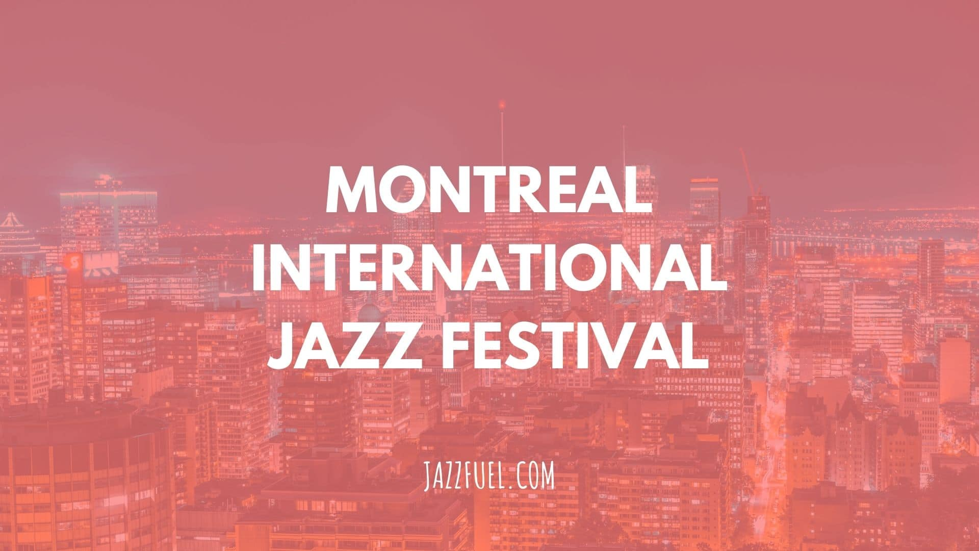 Montreal Jazz Festival – a Musician's Guide