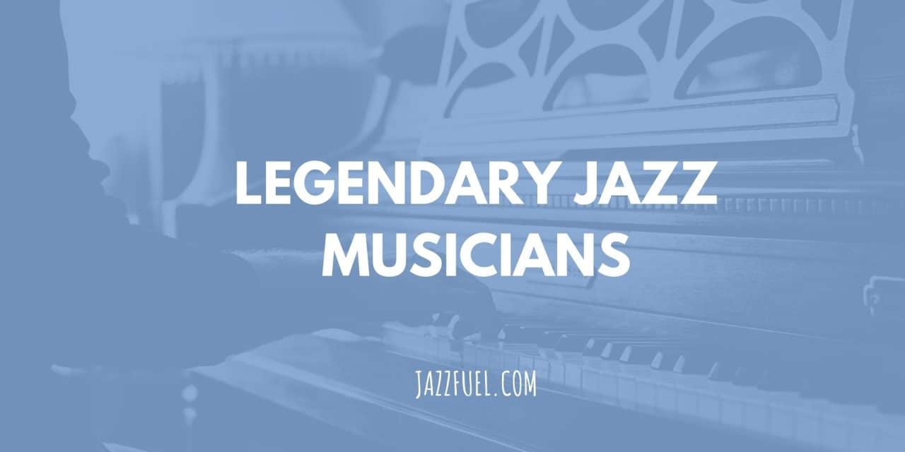 Legendary Jazz Musicians | Best Jazz Artists of All Time