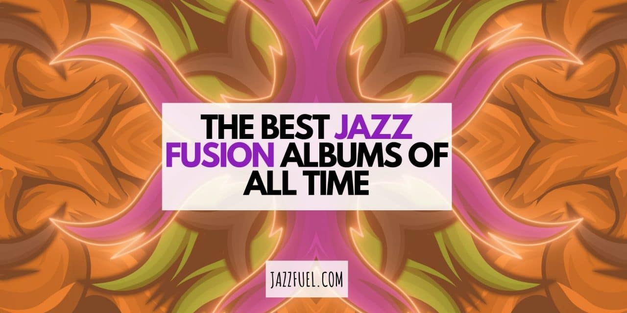 The Best Jazz Fusion Albums of All Time