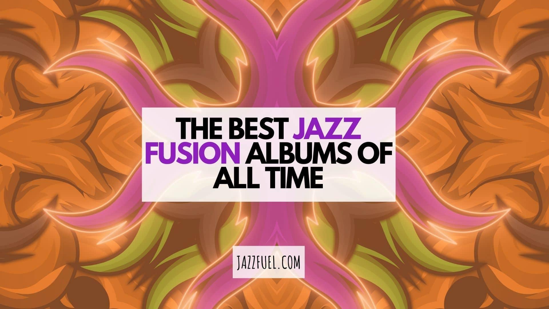 Best jazz fusion albums