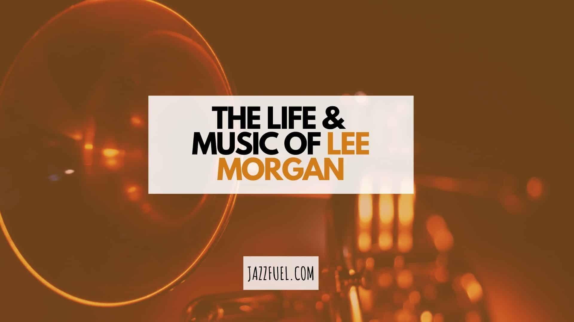 Lee Morgan – Life & Music of a Blue Note Trumpet Legend