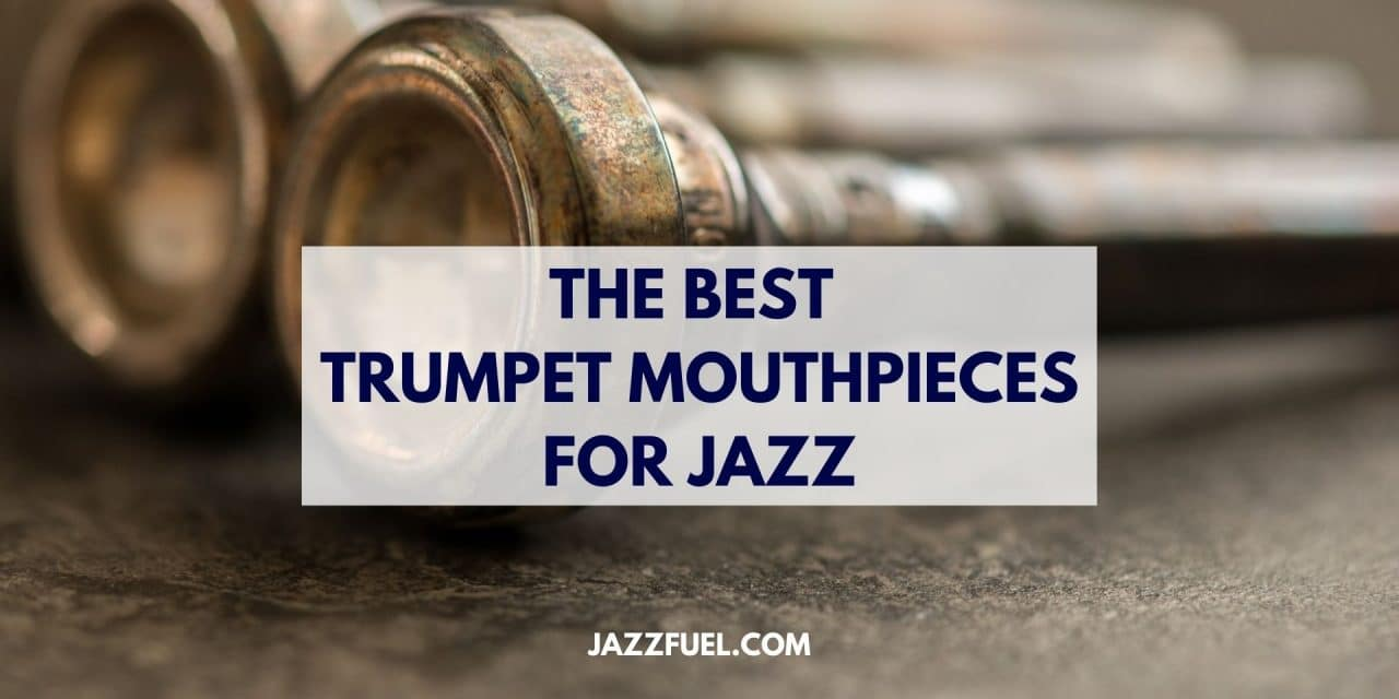 The Best Jazz Trumpet Mouthpieces (2020 Guide)