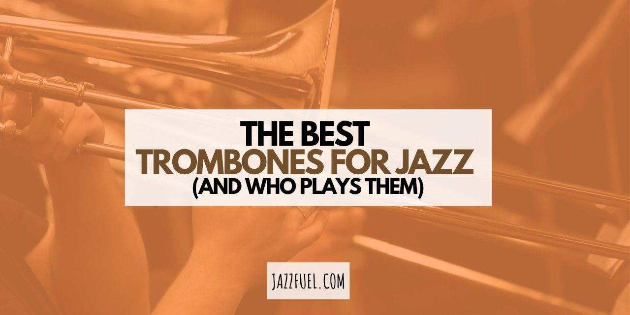 The Best Trombones For Jazz…And Who Plays Them