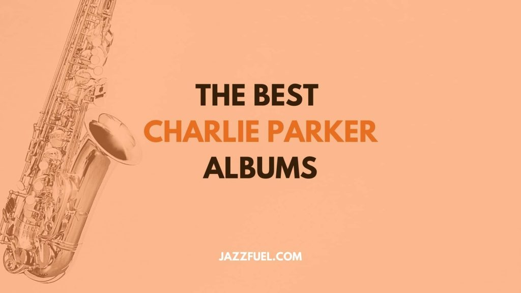 Alto Saxophone: 10 of the Best Charlie Parker Albums of All Time