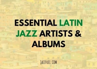 Latin Jazz Music – The Best Albums & Artists