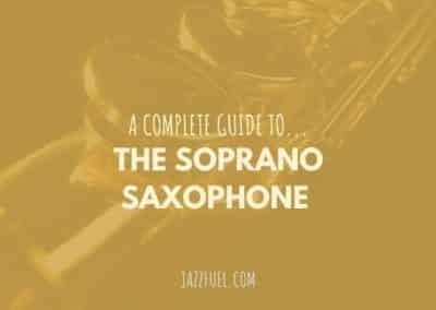 The Soprano Saxophone [Complete Guide]