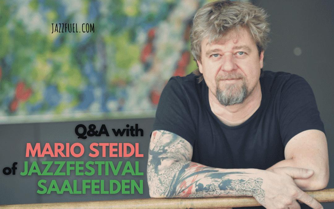 Interview with Mario Steidl of the Austrian Jazzfestival Saalfelden