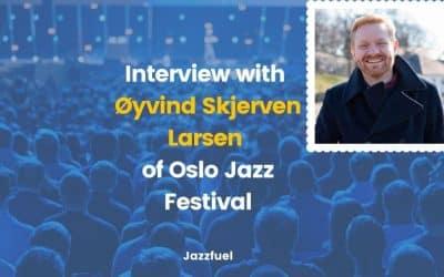 Interview with Øyvind Skjerven Larsen of Oslo Jazz Festival