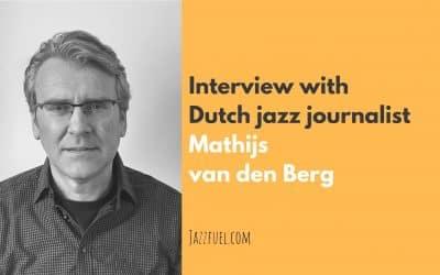 Interview with Dutch Jazz Journalist Mathijs van den Berg