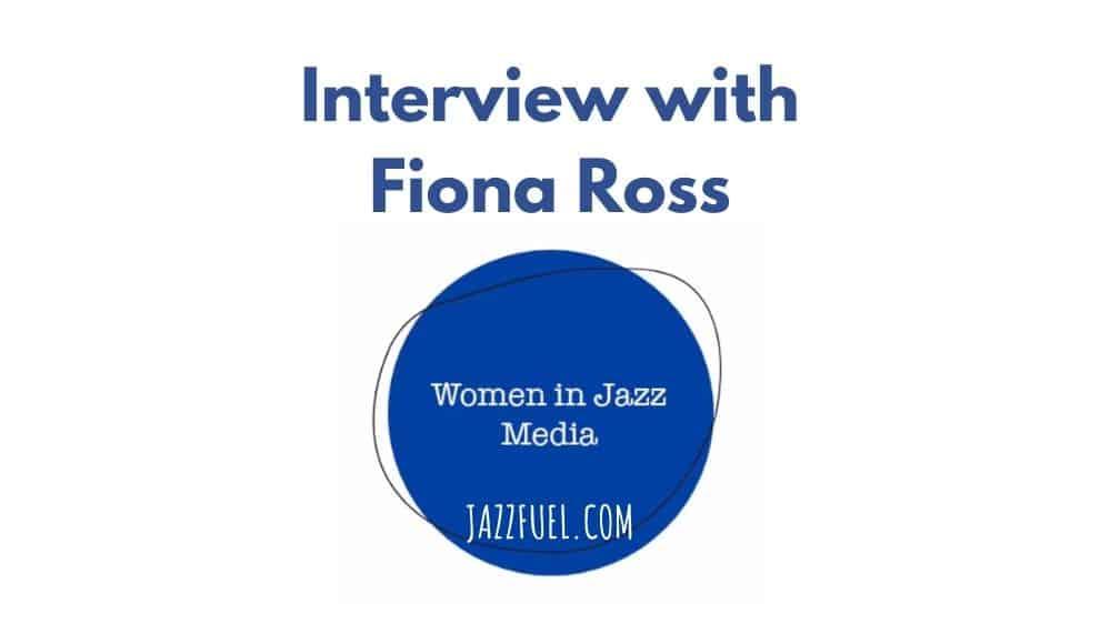 Women In Jazz Media | Interview with Fiona Ross